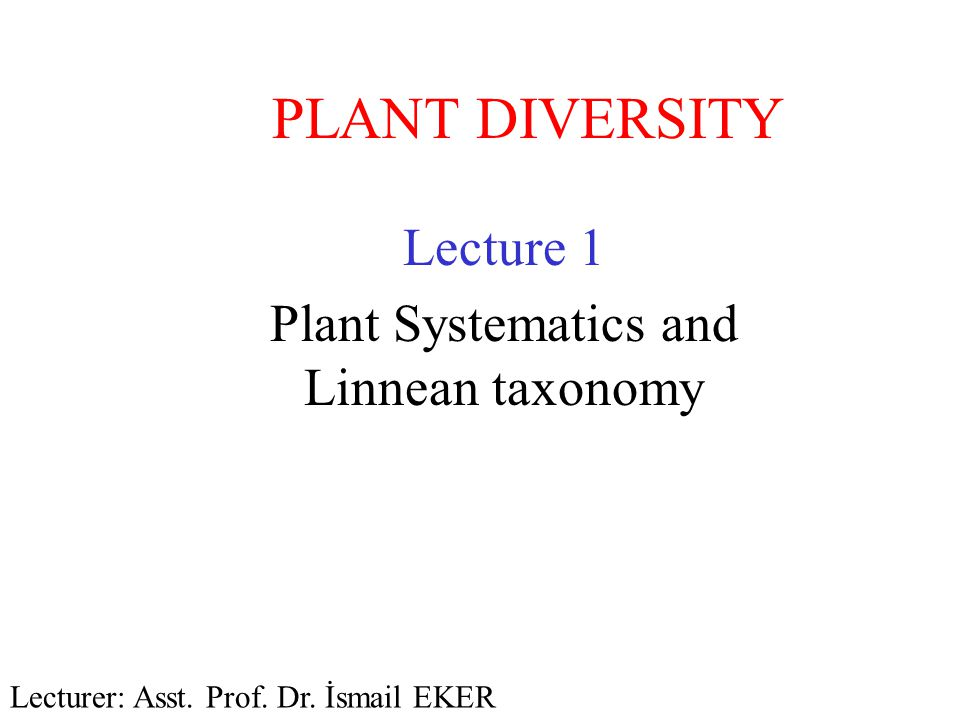 Lecture 1 Plant Systematics and Linnean taxonomy