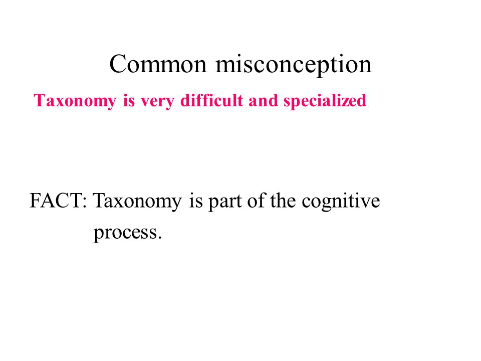 Common misconception FACT: Taxonomy is part of the cognitive process.