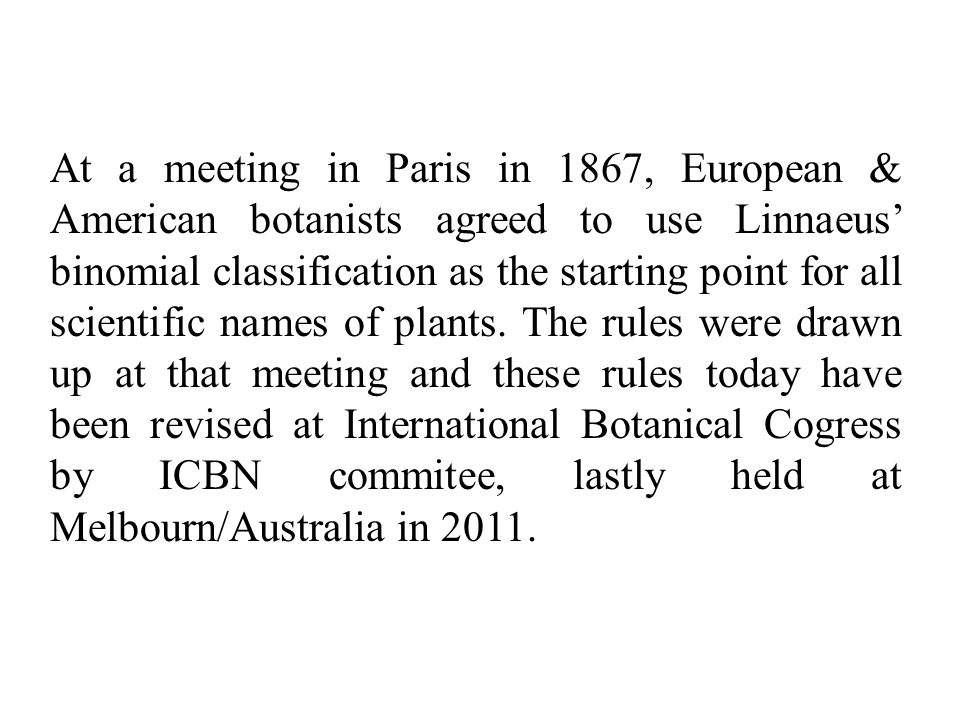 At a meeting in Paris in 1867, European & American botanists agreed to use Linnaeus' binomial classification as the starting point for all scientific names of plants.