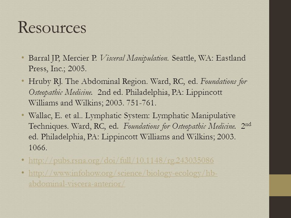 Resources Barral JP, Mercier P. Visceral Manipulation. Seattle, WA: Eastland Press, Inc.; 2005.