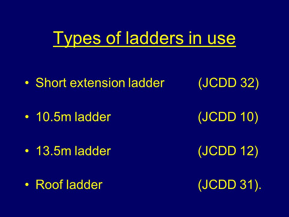 Types of ladders in use Short extension ladder (JCDD 32)