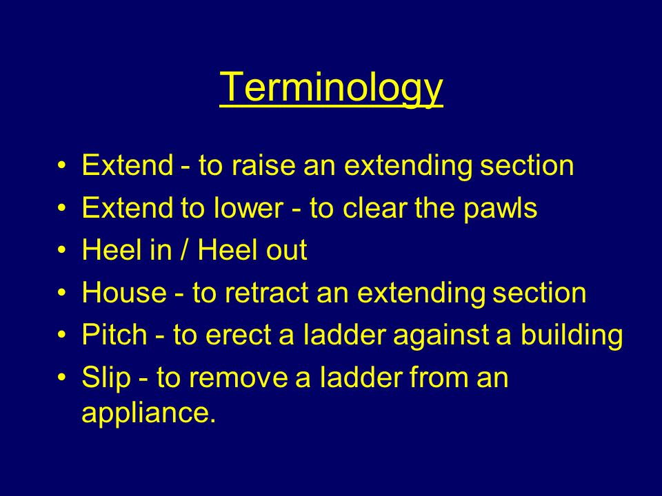 Terminology Extend - to raise an extending section