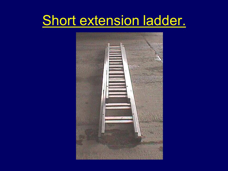 Short extension ladder.