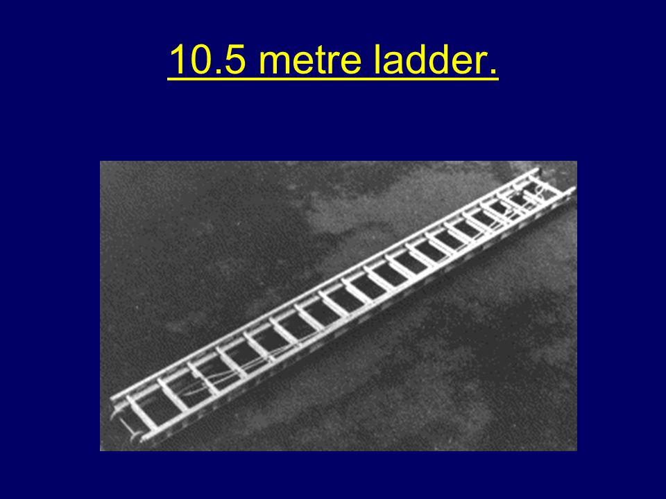10.5 metre ladder.