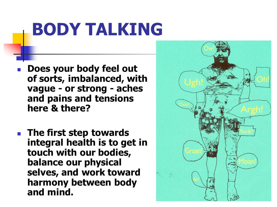 BODY TALKING Does your body feel out of sorts, imbalanced, with vague - or strong - aches and pains and tensions here & there