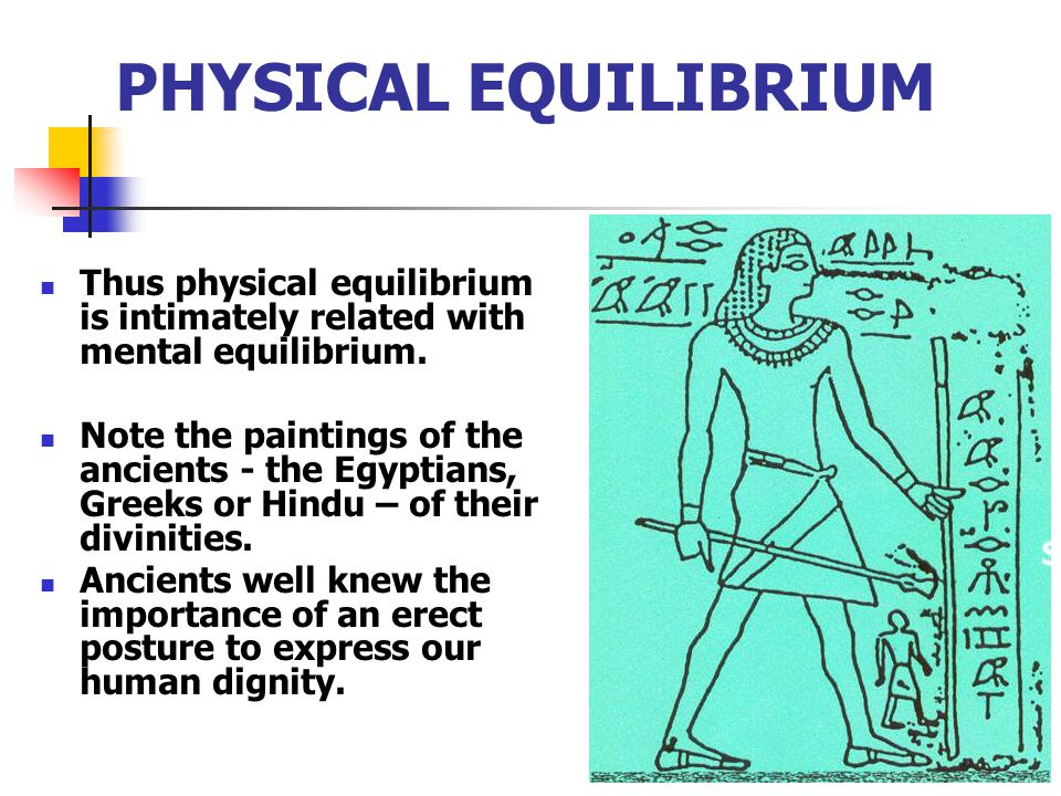 PHYSICAL EQUILIBRIUM Thus physical equilibrium is intimately related with mental equilibrium.