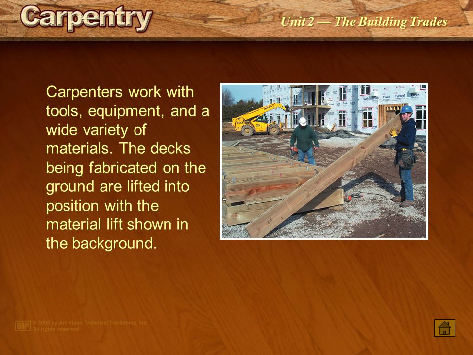 Carpenters work with tools, equipment, and a wide variety of materials