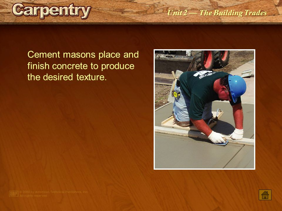 Cement masons place and finish concrete to produce the desired texture.