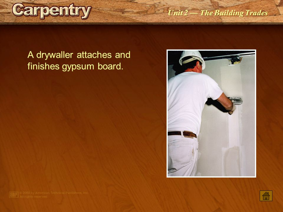 A drywaller attaches and finishes gypsum board.
