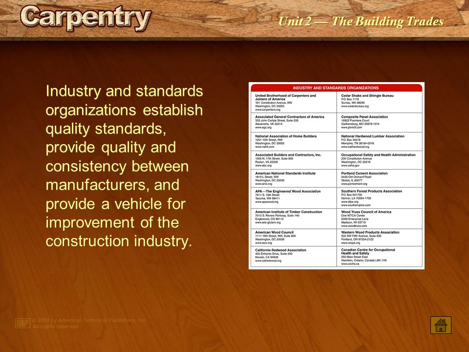 Industry and standards organizations establish quality standards, provide quality and consistency between manufacturers, and provide a vehicle for improvement of the construction industry.