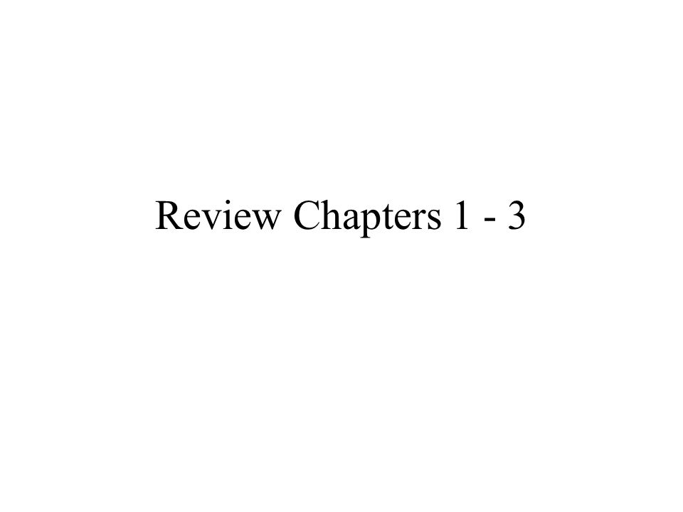 Review Chapters 1 - 3