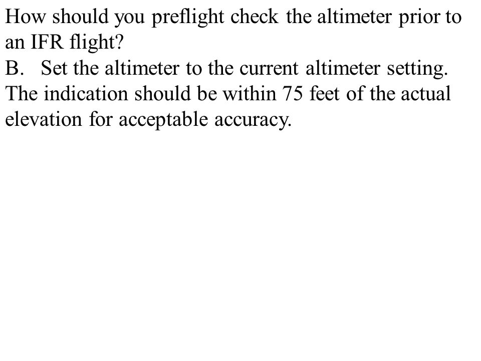How should you preflight check the altimeter prior to an IFR flight