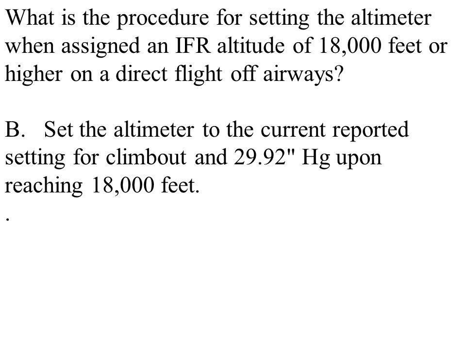 What is the procedure for setting the altimeter when assigned an IFR altitude of 18,000 feet or higher on a direct flight off airways