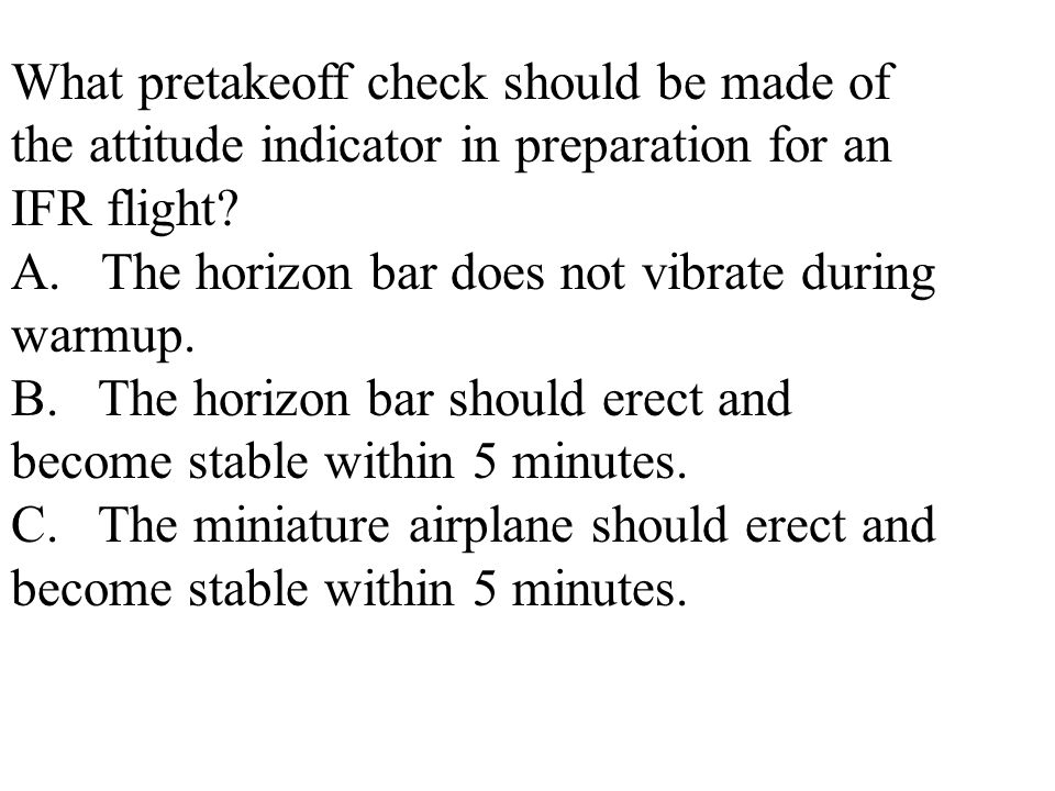 What pretakeoff check should be made of the attitude indicator in preparation for an IFR flight