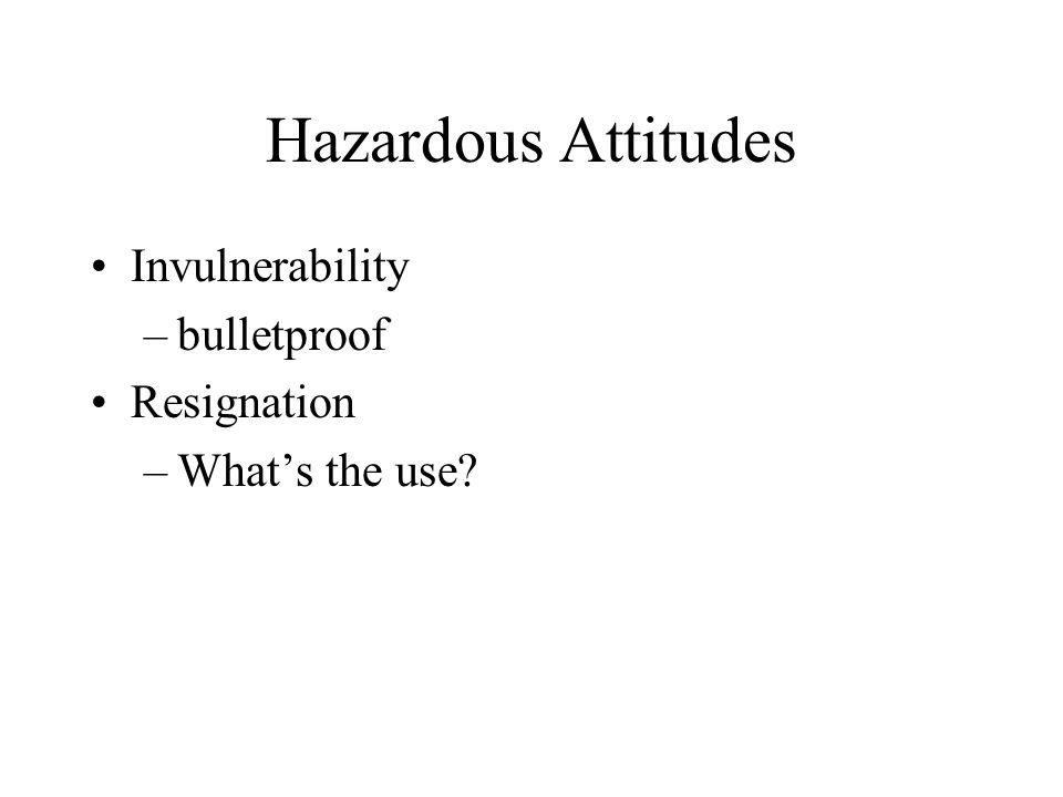 Hazardous Attitudes Invulnerability bulletproof Resignation