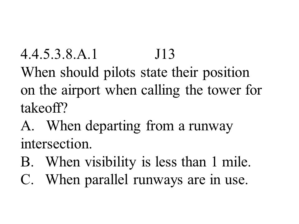 4.4.5.3.8.A.1 J13 When should pilots state their position on the airport when calling the tower for takeoff