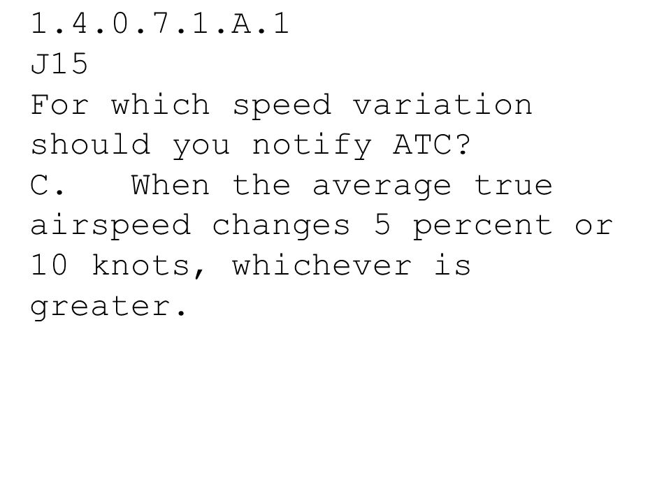 1.4.0.7.1.A.1 J15 For which speed variation should you notify ATC