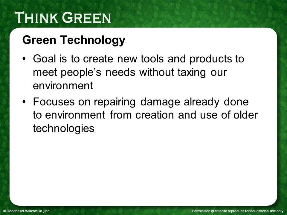 Green Technology Goal is to create new tools and products to meet people's needs without taxing our environment.