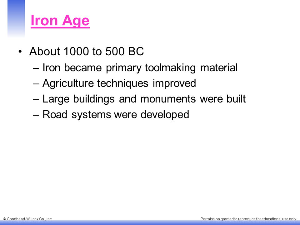 Iron Age About 1000 to 500 BC Iron became primary toolmaking material