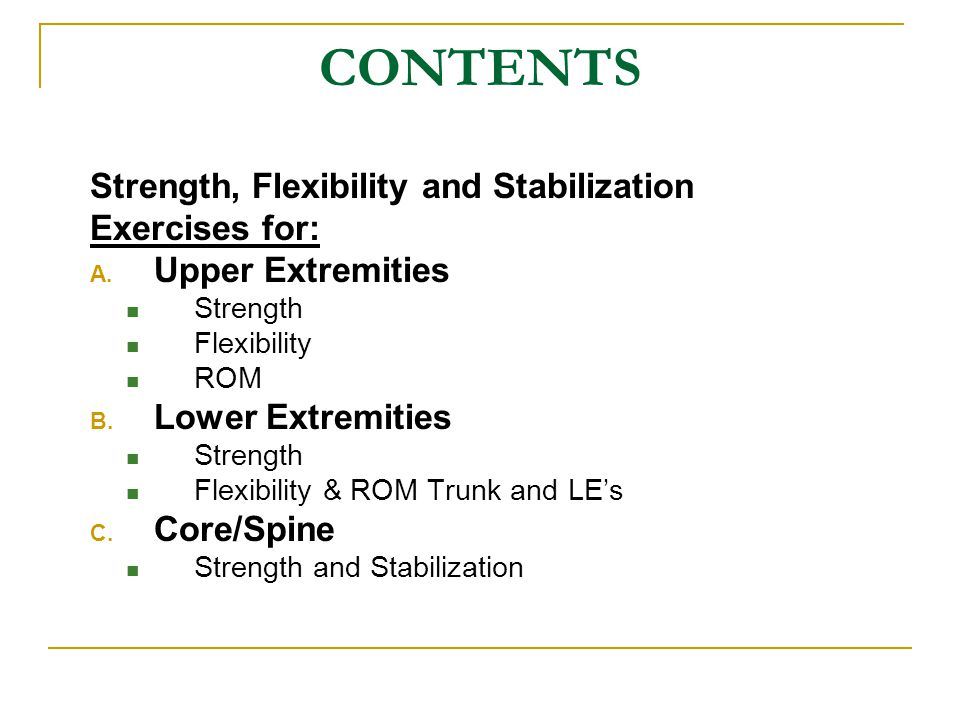 CONTENTS Strength, Flexibility and Stabilization Exercises for: