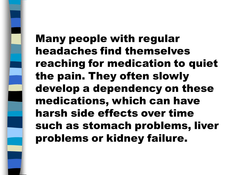 Many people with regular headaches find themselves reaching for medication to quiet the pain.