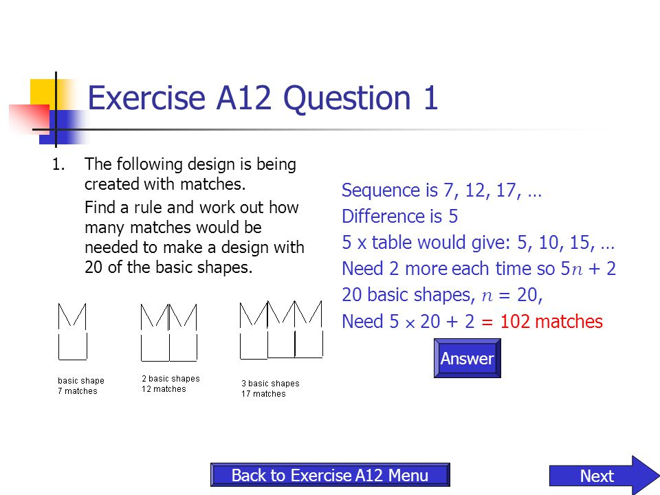 Exercise A12 Question 1 Sequence is 7, 12, 17, … Difference is 5