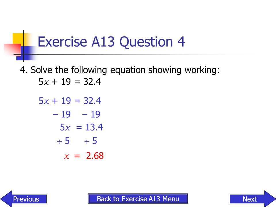 Exercise A13 Question 4 4. Solve the following equation showing working: 5x + 19 = 32.4. 5x + 19 = 32.4.