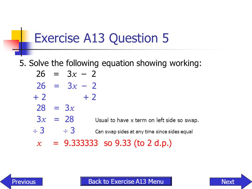 Exercise A13 Question 5 x = 9.333333 so 9.33 (to 2 d.p.)