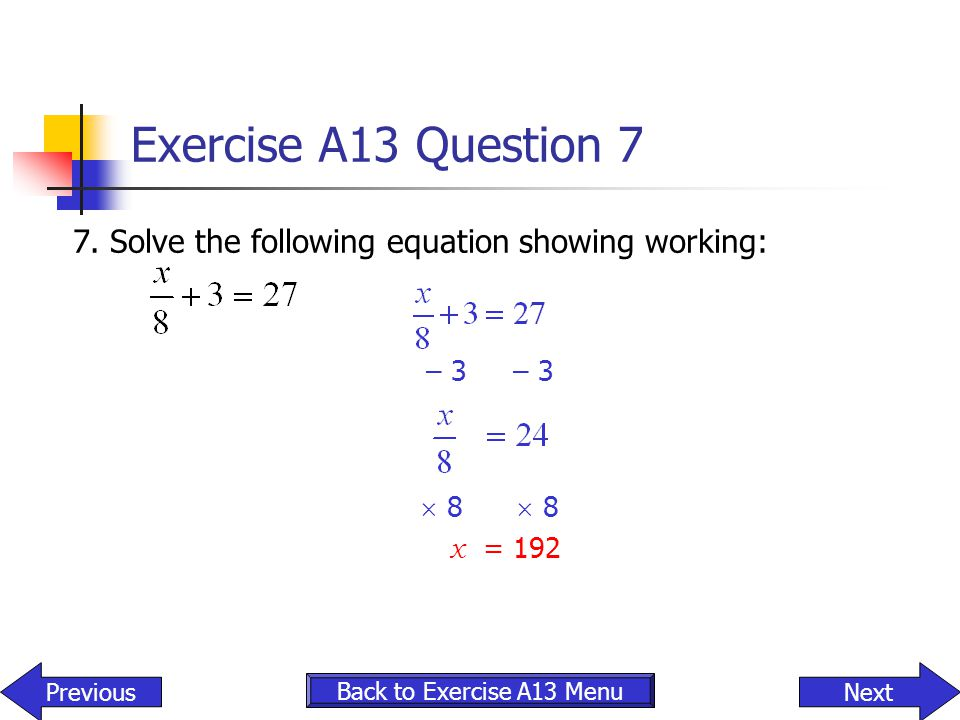 Exercise A13 Question 7 7. Solve the following equation showing working: – 3 – 3.  8  8.