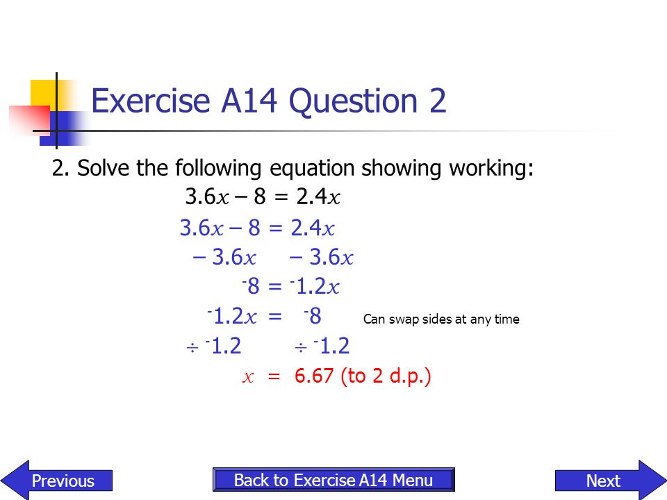 Exercise A14 Question 2 2. Solve the following equation showing working: 3.6x – 8 = 2.4x. 3.6x – 8 = 2.4x.