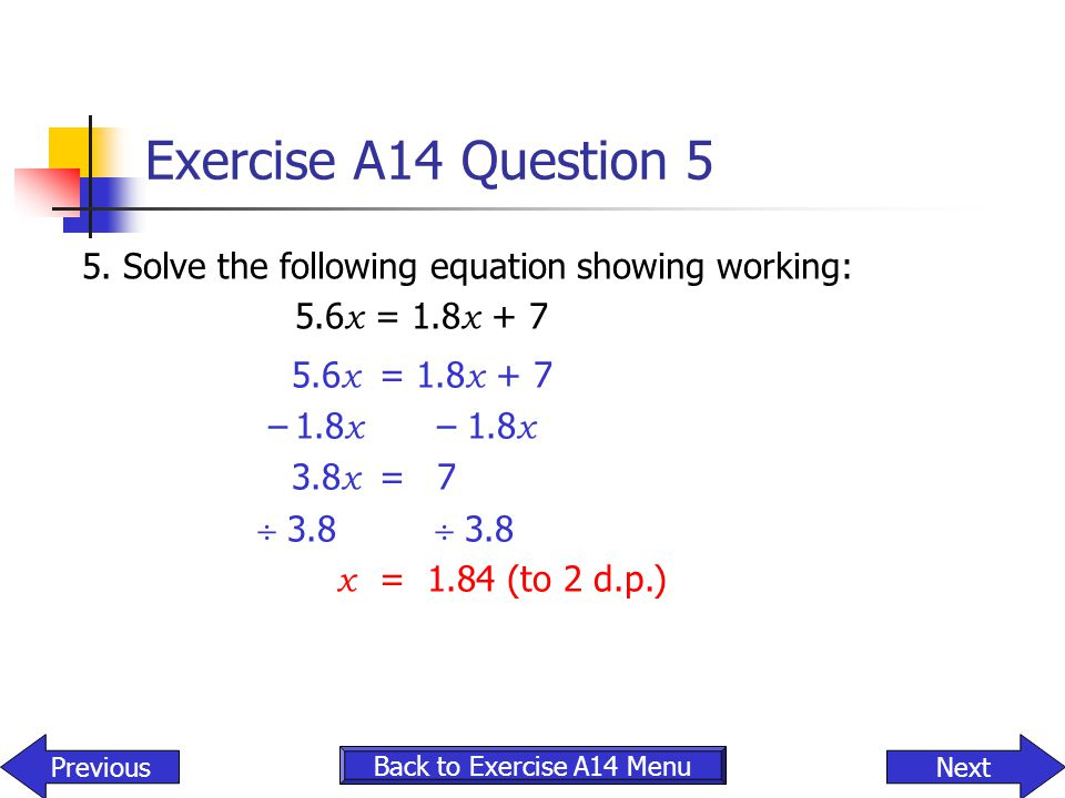 Exercise A14 Question 5 5. Solve the following equation showing working: 5.6x = 1.8x + 7. 5.6x = 1.8x + 7.