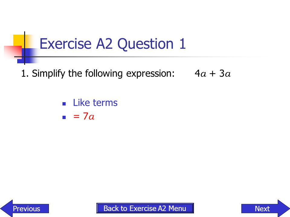 Exercise A2 Question 1 1. Simplify the following expression: 4a + 3a