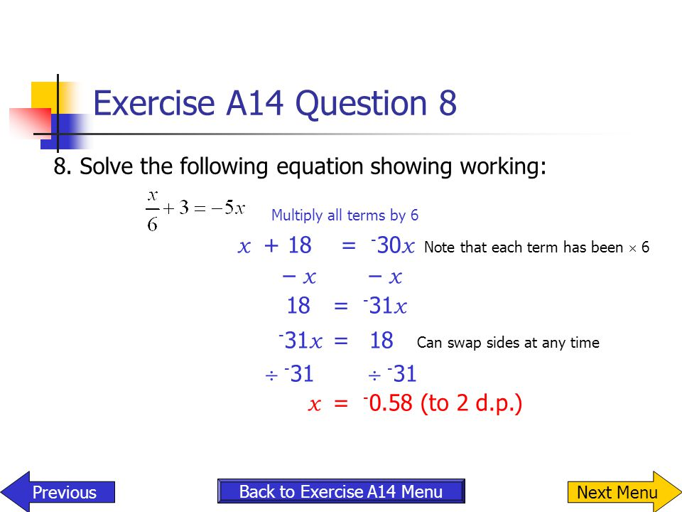 Exercise A14 Question 8 x + 18 = -30x Note that each term has been  6