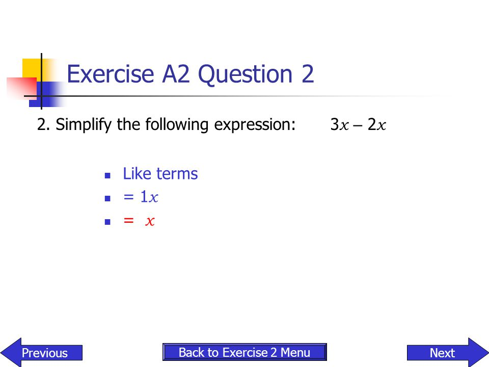 Exercise A2 Question 2 2. Simplify the following expression: 3x – 2x