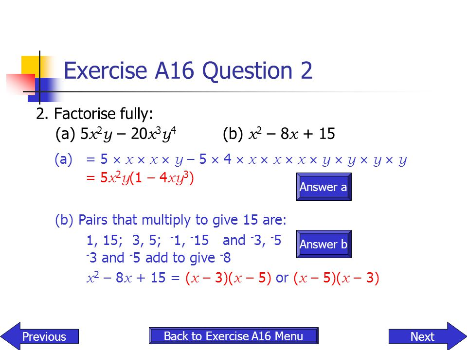Exercise A16 Question 2 2. Factorise fully: