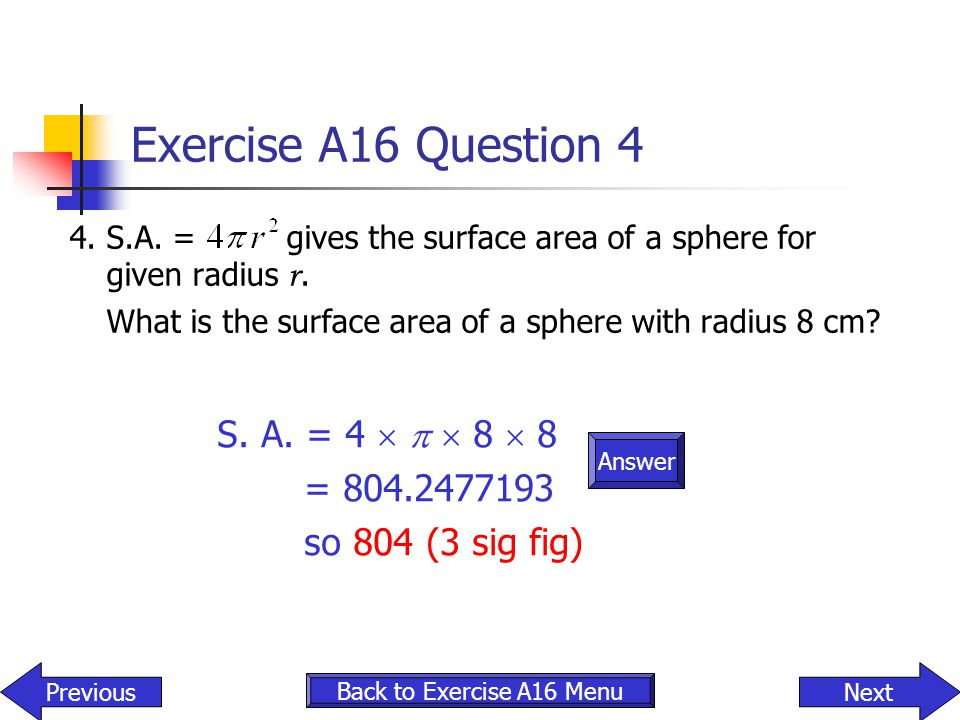Exercise A16 Question 4 S. A. = 4    8  8 = 804.2477193