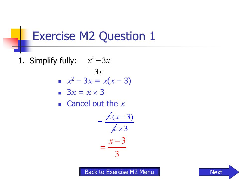 Exercise M2 Question 1 1. Simplify fully: x2 – 3x = x(x – 3)