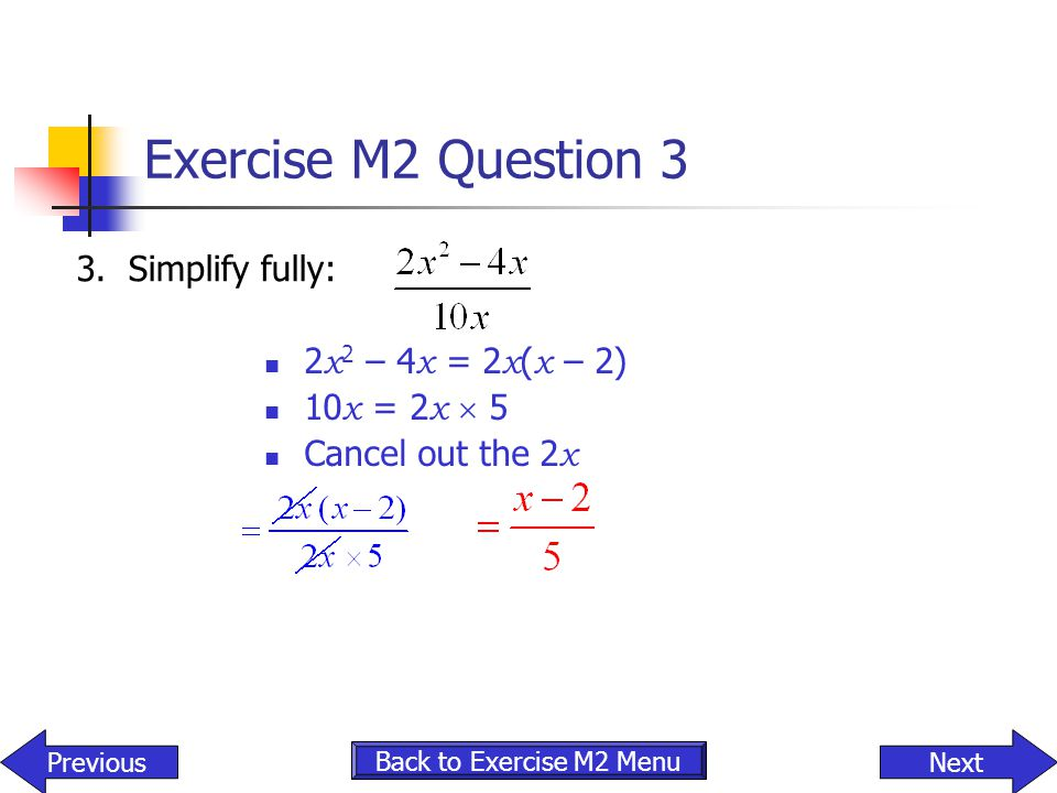 Exercise M2 Question 3 3. Simplify fully: 2x2 – 4x = 2x(x – 2)