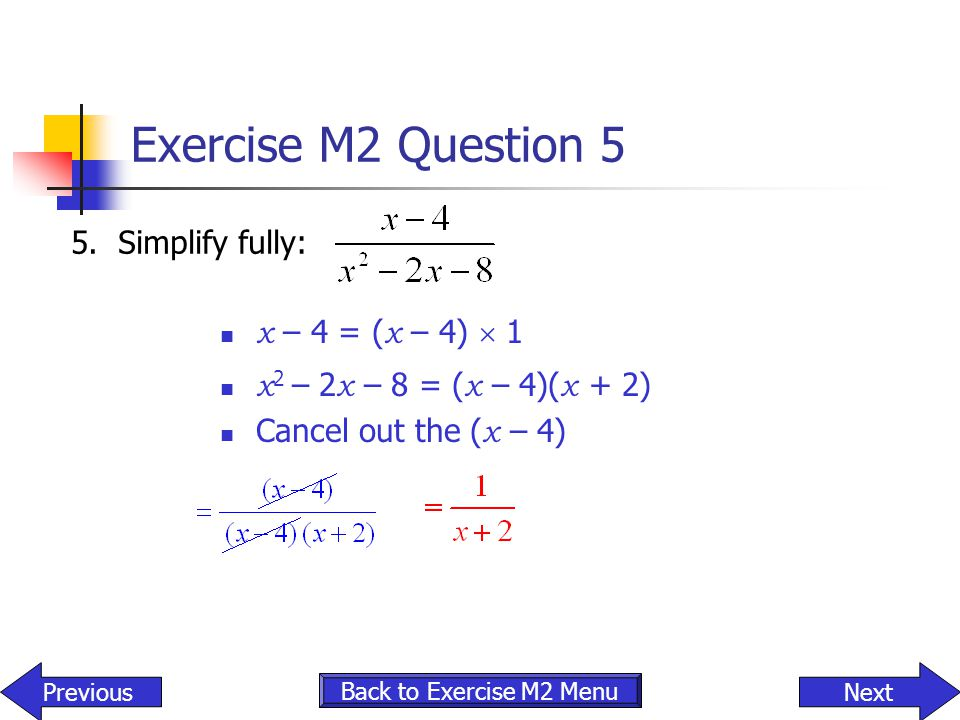 Exercise M2 Question 5 5. Simplify fully: x – 4 = (x – 4)  1