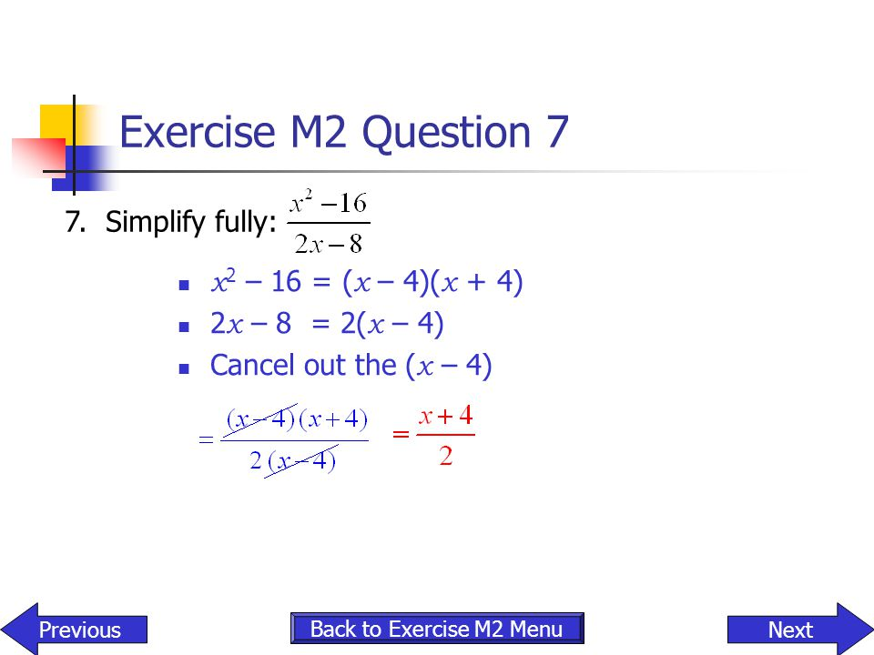 Exercise M2 Question 7 7. Simplify fully: x2 – 16 = (x – 4)(x + 4)