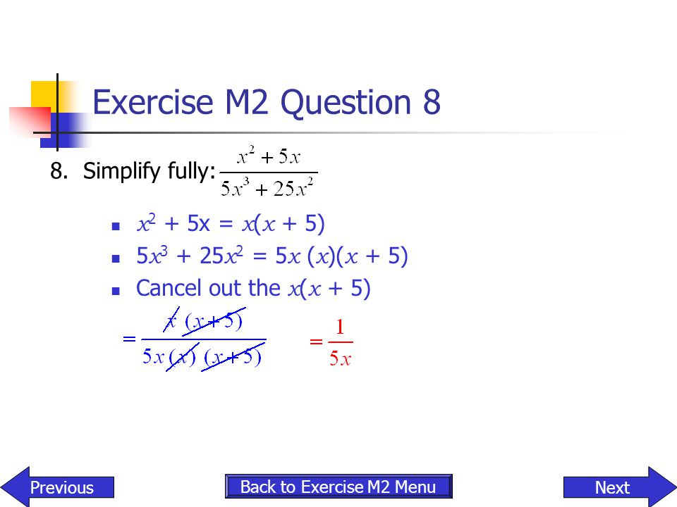 Exercise M2 Question 8 8. Simplify fully: x2 + 5x = x(x + 5)