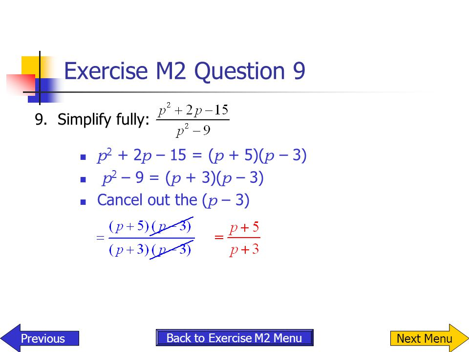 Exercise M2 Question 9 9. Simplify fully: