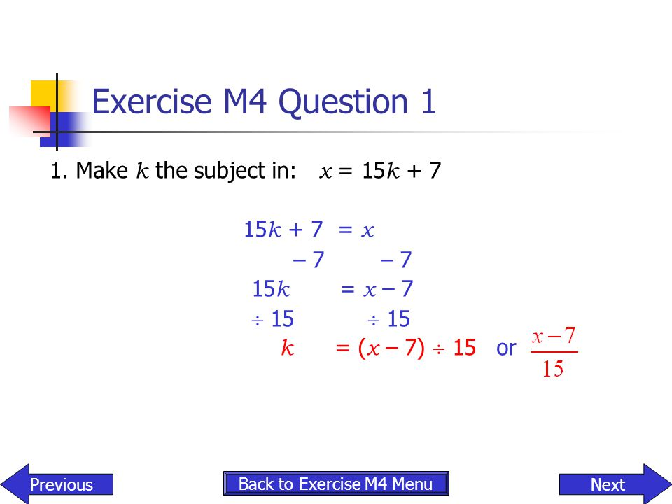 Exercise M4 Question 1 1. Make k the subject in: x = 15k + 7