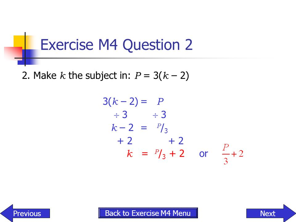 Exercise M4 Question 2 2. Make k the subject in: P = 3(k – 2)