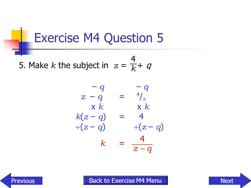 Exercise M4 Question 5 k = 4 5. Make k the subject in z = + q k