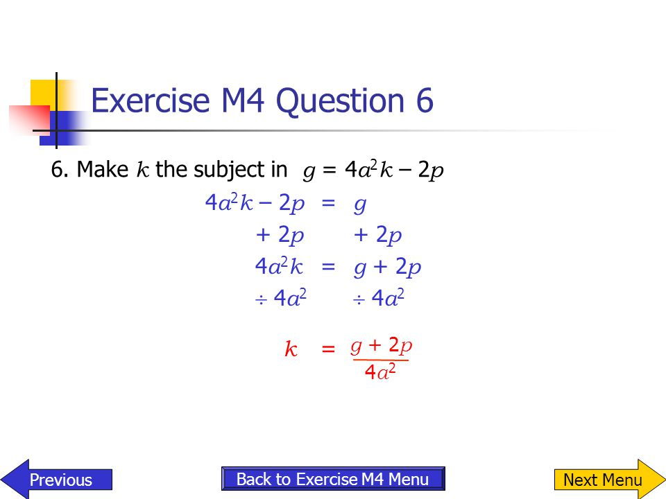 Exercise M4 Question 6 6. Make k the subject in g = 4a2k – 2p