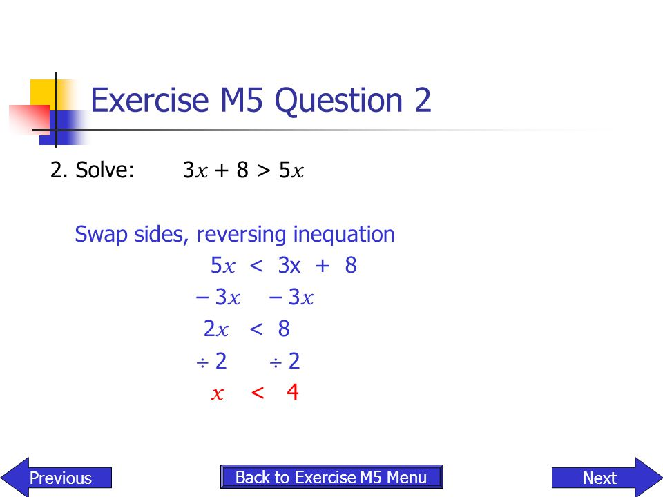 Exercise M5 Question 2 2. Solve: 3x + 8 > 5x
