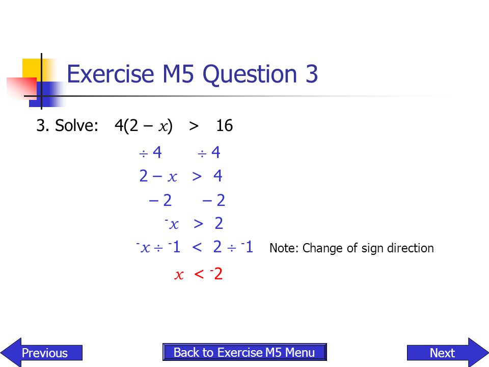 Exercise M5 Question 3  4  4 x < -2 3. Solve: 4(2 – x) > 16