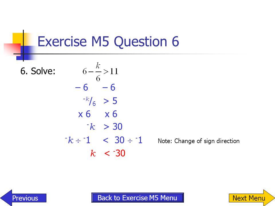 Exercise M5 Question 6 6. Solve: – 6 – 6 -k/6 > 5 x 6 x 6
