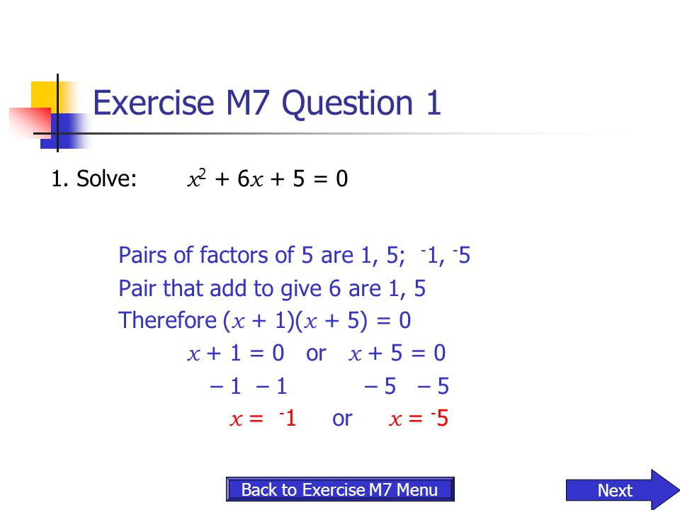 Exercise M7 Question 1 Pairs of factors of 5 are 1, 5; -1, -5